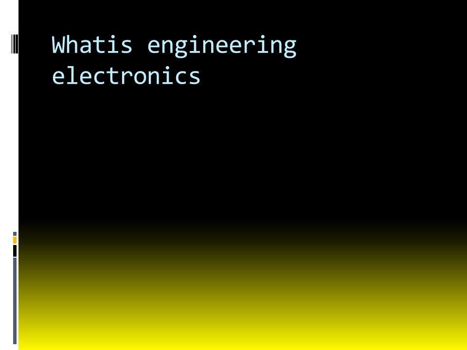 Whatis engineering electronics