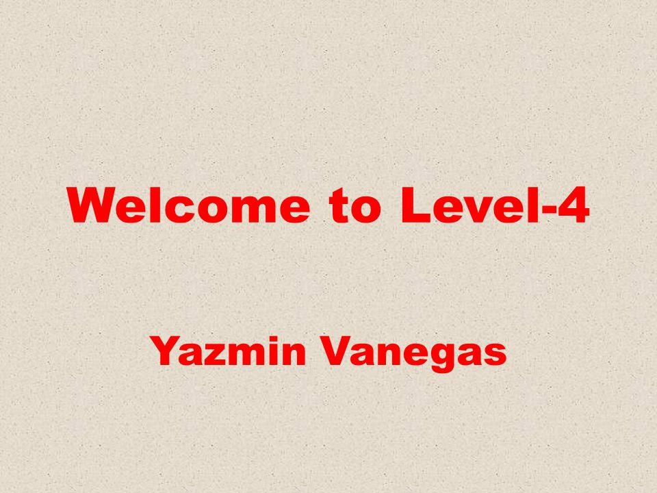 Welcome to Level-4 Yazmin Vanegas