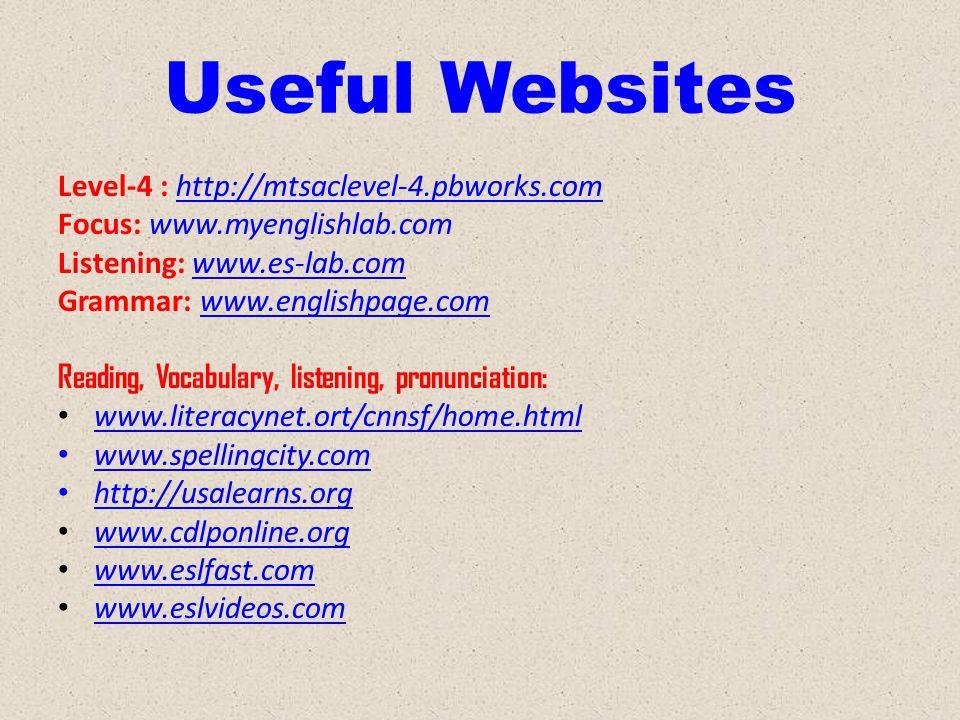 Useful Websites Level-4 : http://mtsaclevel-4.pbworks.comhttp://mtsaclevel-4.pbworks.com Focus: www.myenglishlab.com Listening: www.es-lab.comwww.es-l