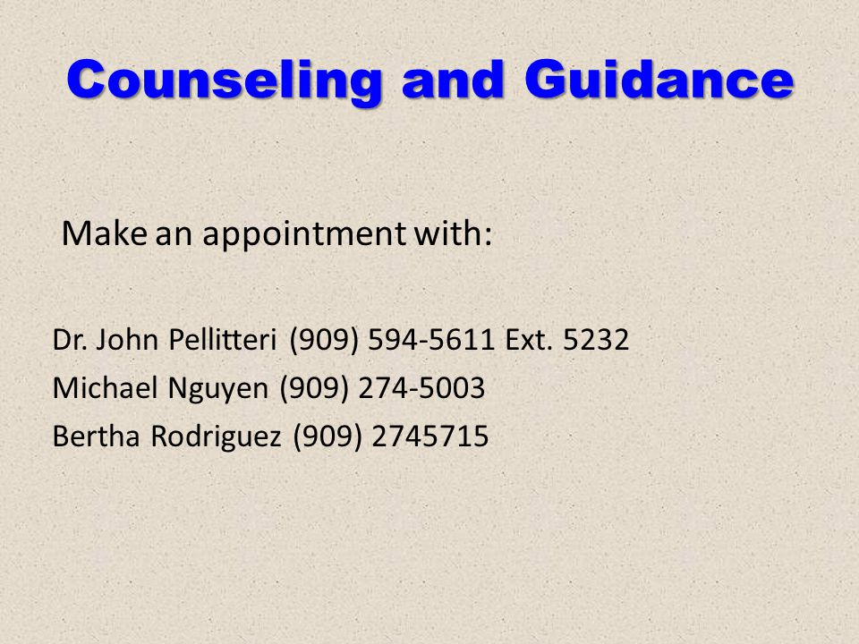 Counseling and Guidance Make an appointment with: Dr.