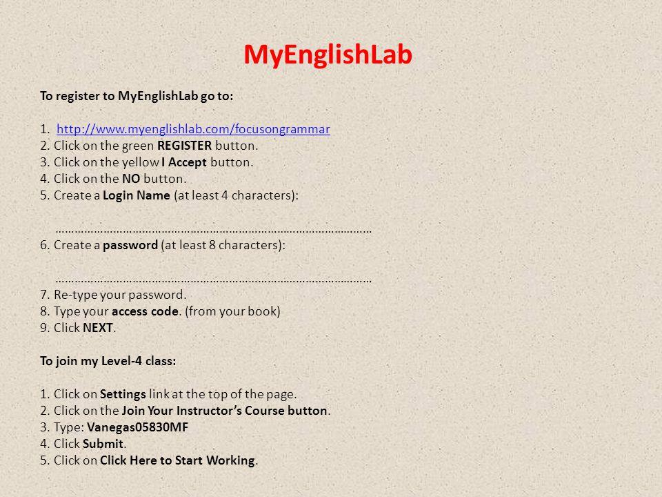 MyEnglishLab To register to MyEnglishLab go to: 1. http://www.myenglishlab.com/focusongrammarhttp://www.myenglishlab.com/focusongrammar 2. Click on th