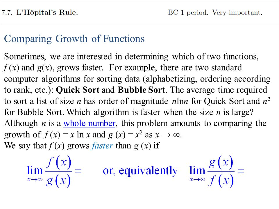 Comparing Growth of Functions Sometimes, we are interested in determining which of two functions, f (x) and g(x), grows faster.