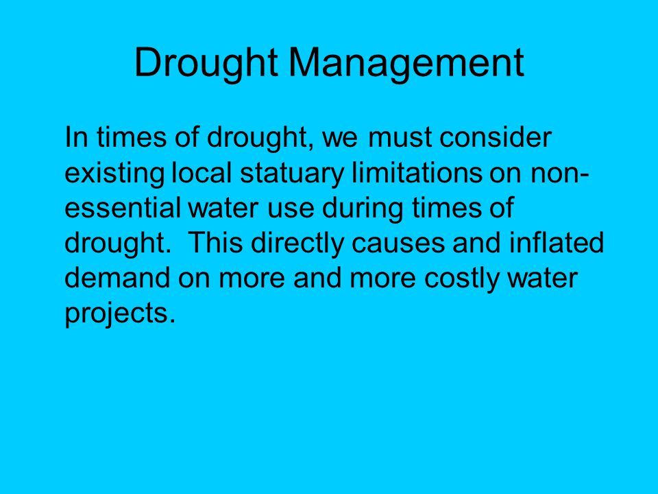 Drought Management In times of drought, we must consider existing local statuary limitations on non- essential water use during times of drought.