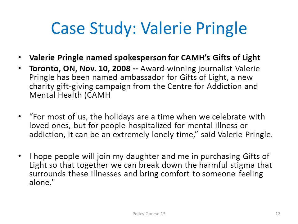 Case Study: Valerie Pringle Valerie Pringle named spokesperson for CAMH's Gifts of Light Toronto, ON, Nov. 10, 2008 -- Award-winning journalist Valeri