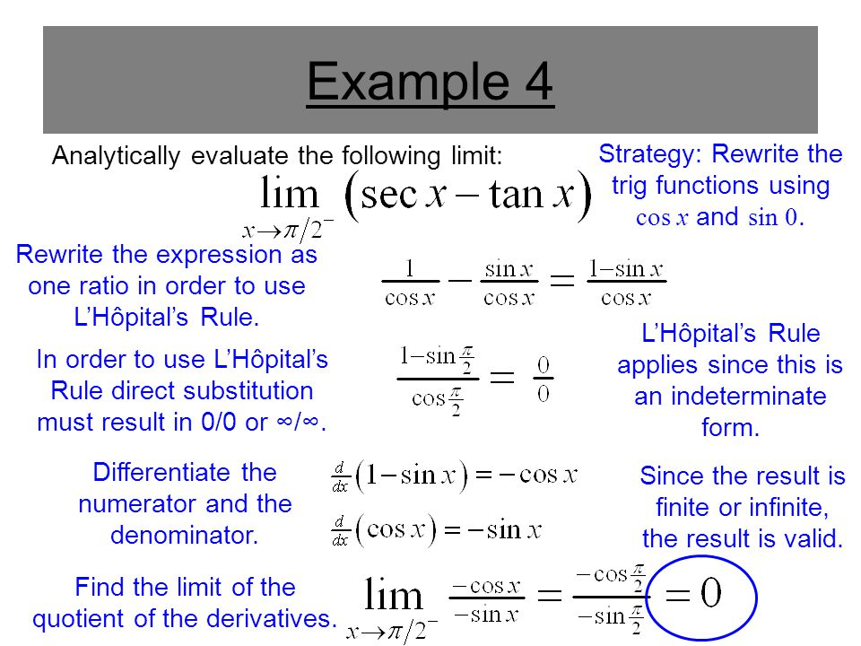 Example 4 Analytically evaluate the following limit: In order to use L'Hôpital's Rule direct substitution must result in 0/0 or ∞/∞. Differentiate the