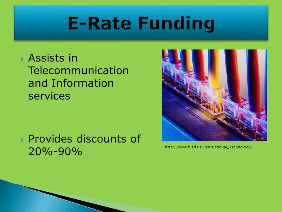  Assists in Telecommunication and Information services  Provides discounts of 20%-90% http://www.bisd.us/Instructional_Technology/