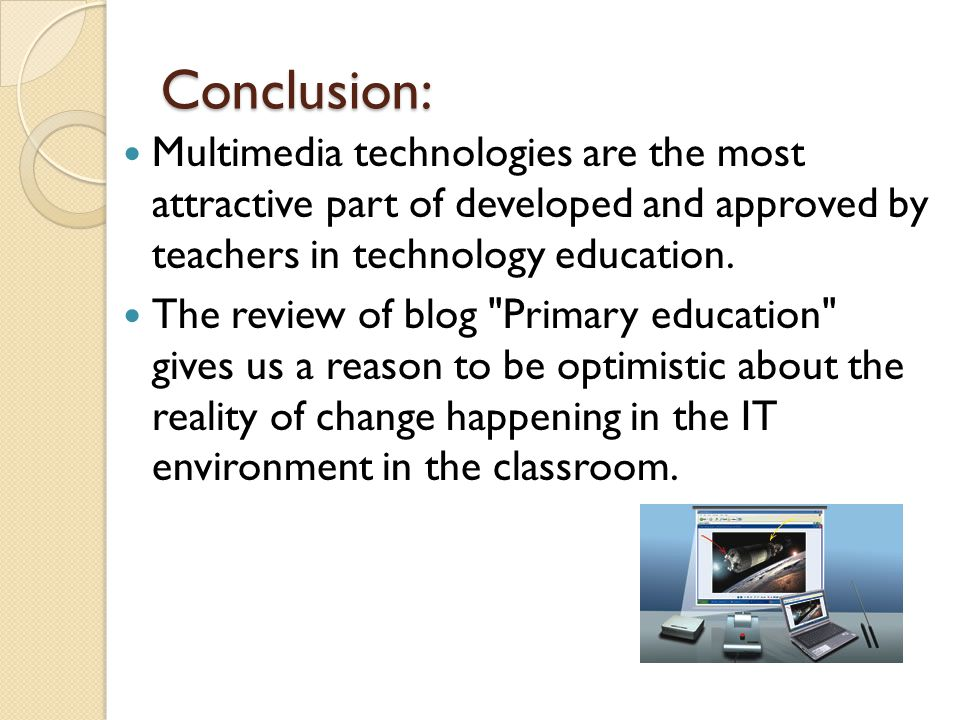 Conclusion: Multimedia technologies are the most attractive part of developed and approved by teachers in technology education.