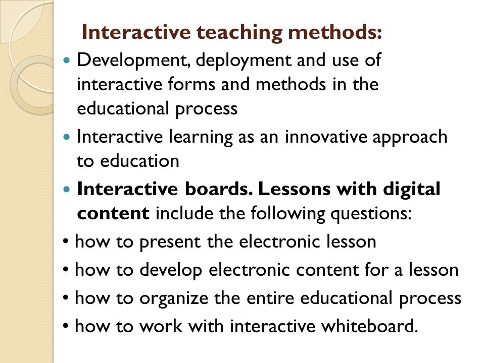 Interactive teaching methods: Development, deployment and use of interactive forms and methods in the educational process Interactive learning as an innovative approach to education Interactive boards.