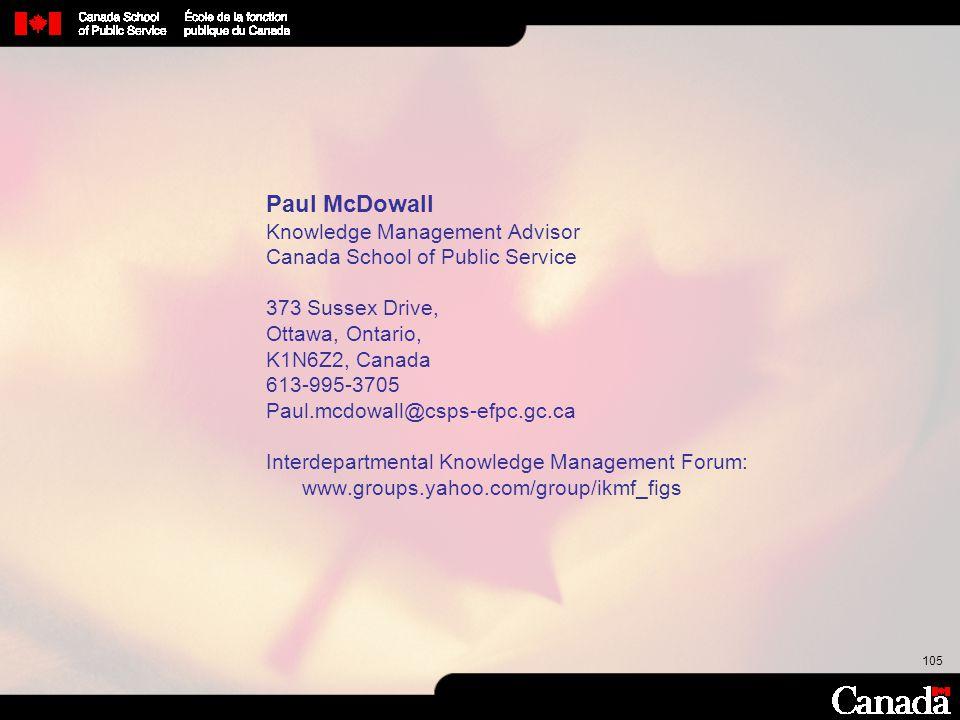 105 Paul McDowall Knowledge Management Advisor Canada School of Public Service 373 Sussex Drive, Ottawa, Ontario, K1N6Z2, Canada 613-995-3705 Paul.mcd
