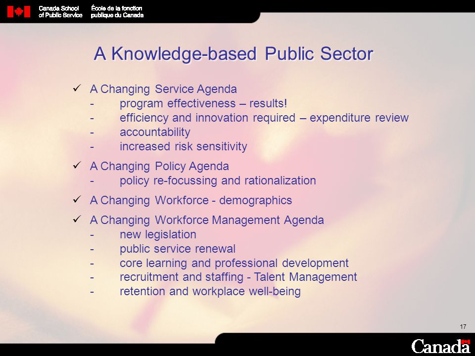 17 A Changing Service Agenda -program effectiveness – results! -efficiency and innovation required – expenditure review -accountability -increased ris