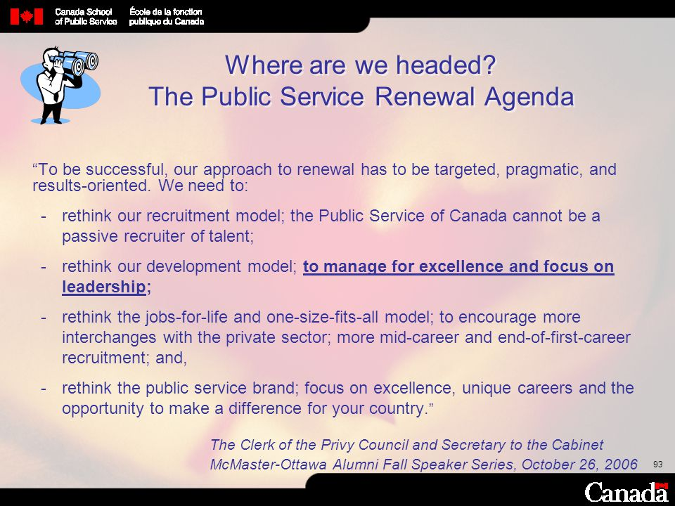 """93 Where are we headed? The Public Service Renewal Agenda """"To be successful, our approach to renewal has to be targeted, pragmatic, and results-orient"""