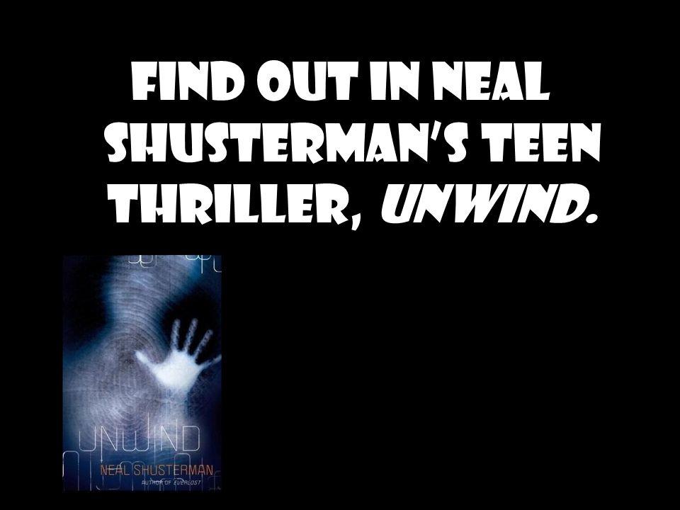 Created by: Mel L. Banister 5 Unwind Neal Shusterman Read it!!!!!!