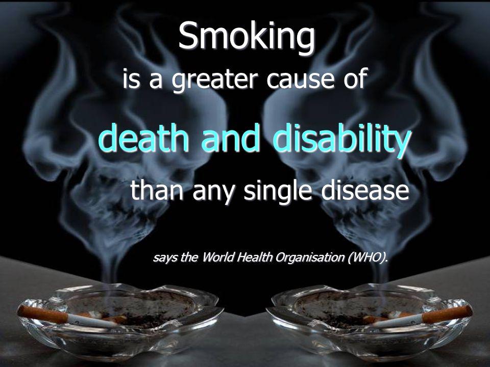 Smoking says the World Health Organisation (WHO).