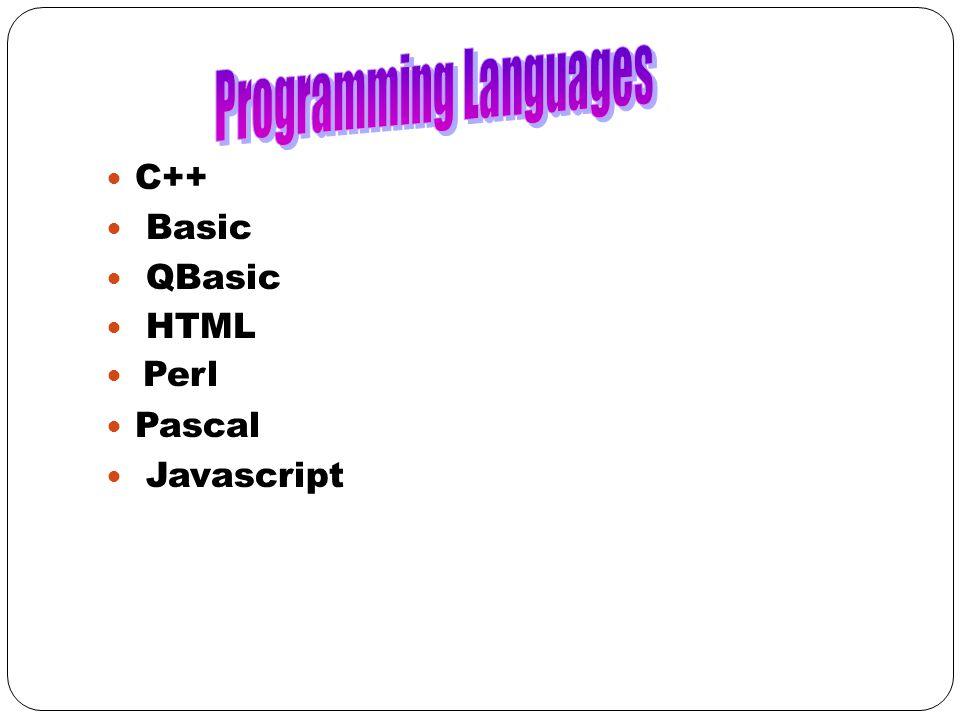 C++ Basic QBasic HTML Perl Pascal Javascript