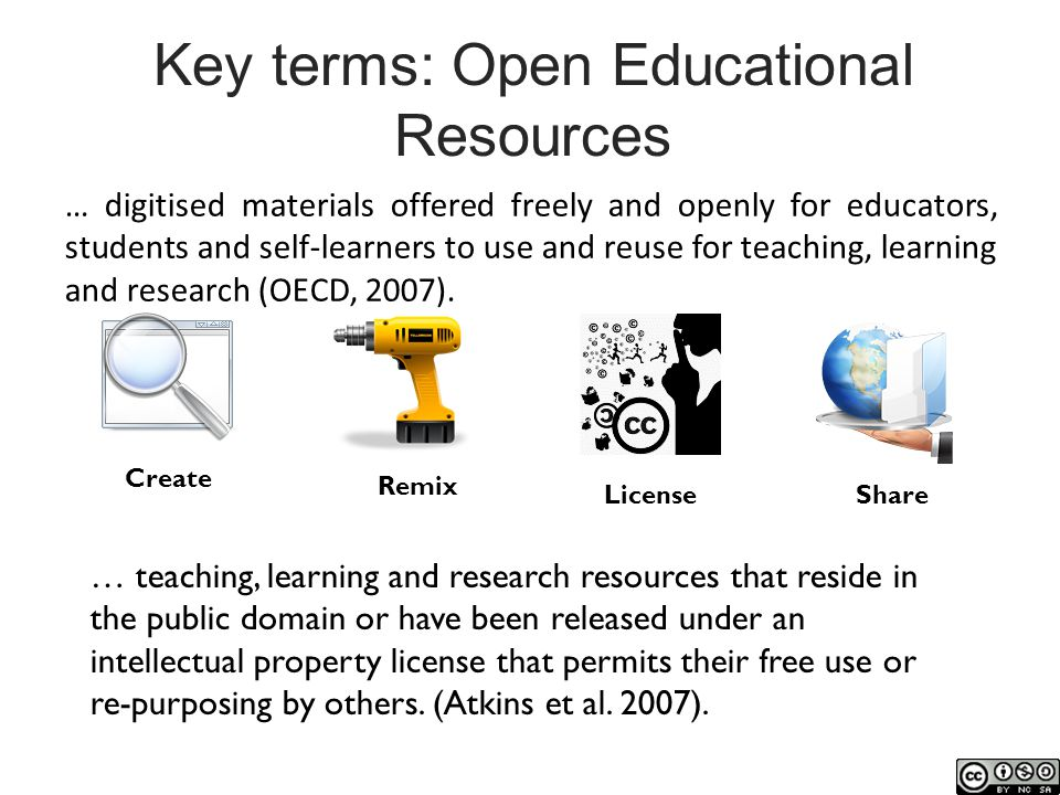 Key terms: Open Educational Resources … digitised materials offered freely and openly for educators, students and self-learners to use and reuse for teaching, learning and research (OECD, 2007).