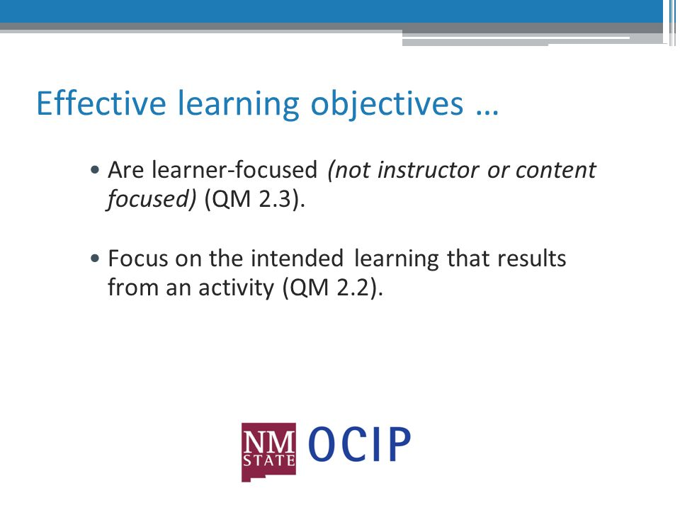 Learning Objectives Objectives are – Statements which describe specifically what the learner is expected to achieve as a result of instruction.