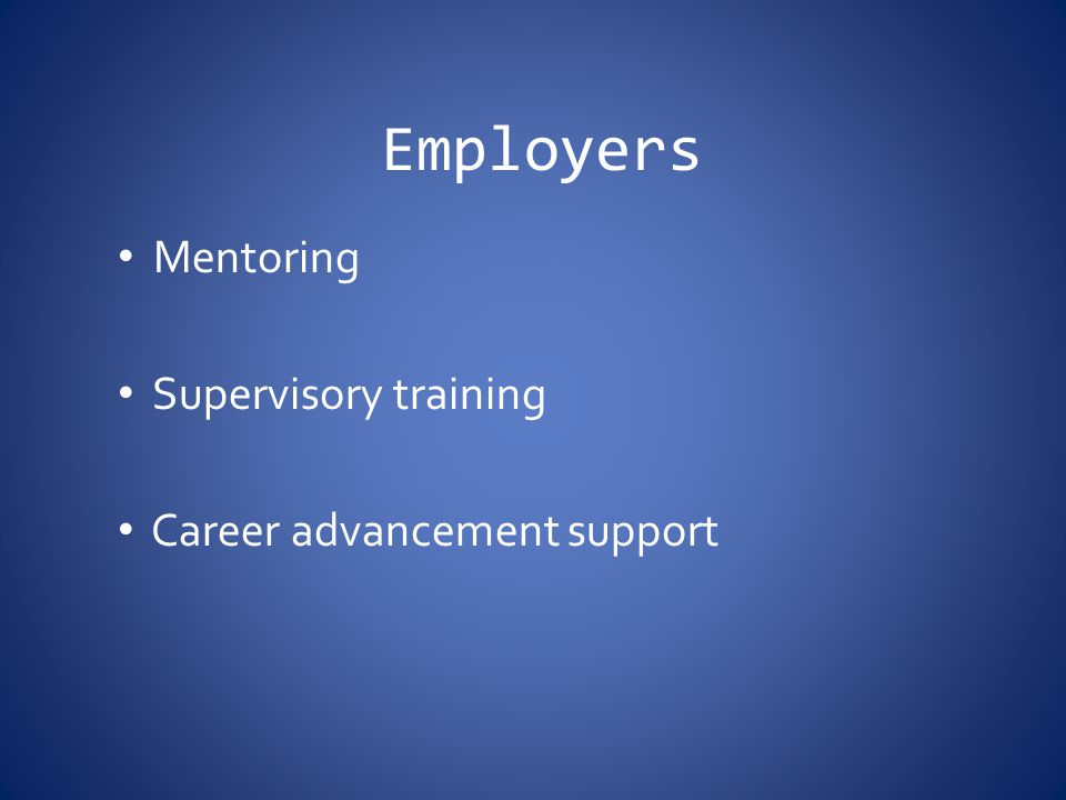 Employers Mentoring Supervisory training Career advancement support