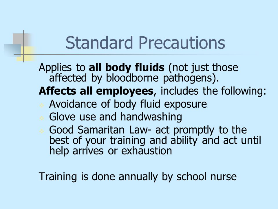 Standard Precautions Applies to all body fluids (not just those affected by bloodborne pathogens). Affects all employees, includes the following:  Av