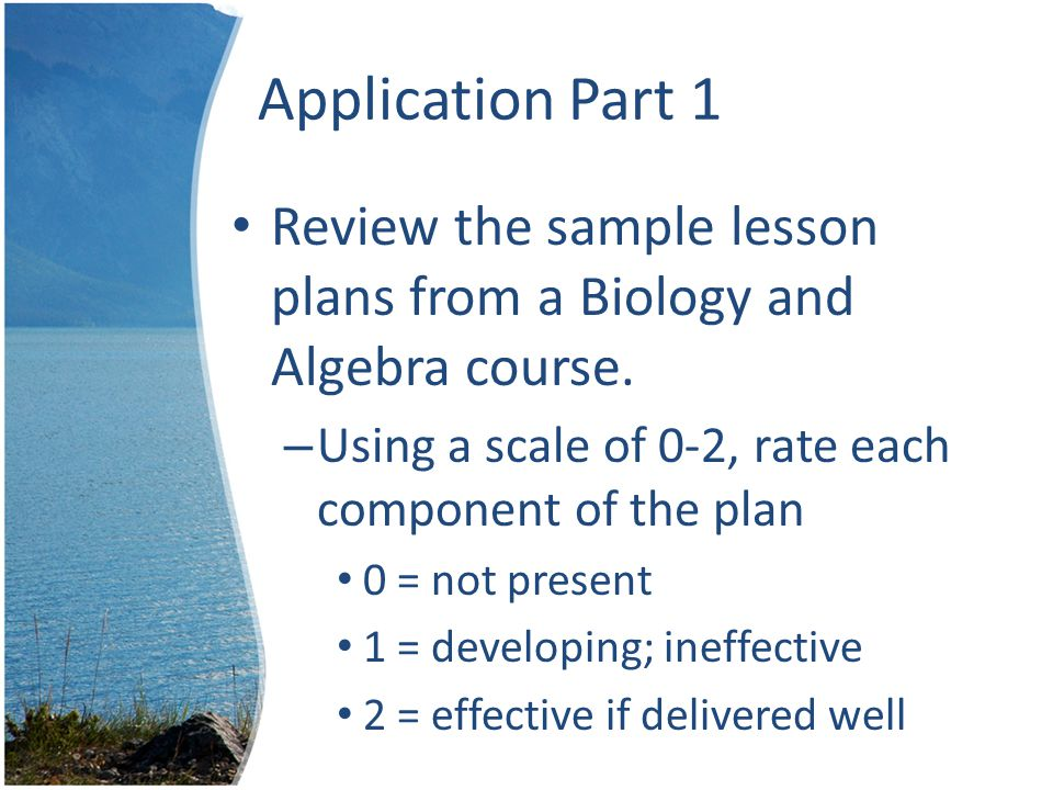 Application Part 1 Review the sample lesson plans from a Biology and Algebra course.