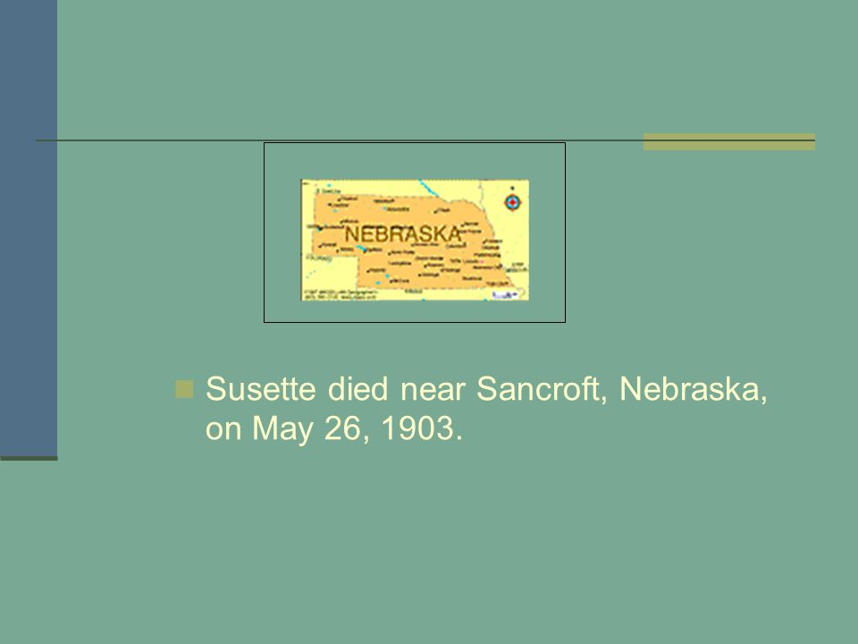 Susette died near Sancroft, Nebraska, on May 26, 1903.