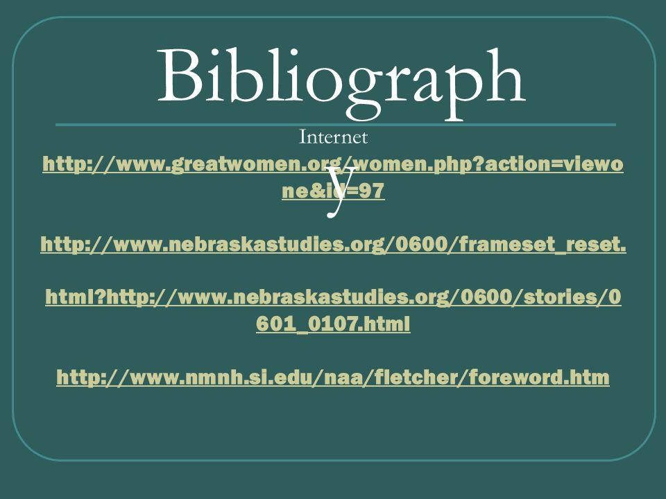 Internet http://www.greatwomen.org/women.php?action=viewo ne&id=97 http://www.greatwomen.org/women.php?action=viewo ne&id=97 http://www.nebraskastudies.org/0600/frameset_reset.