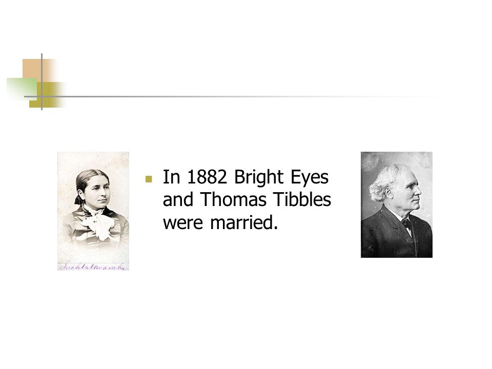 In 1882 Bright Eyes and Thomas Tibbles were married.