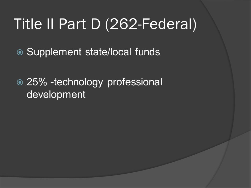 Title II Part D (262-Federal)  Supplement state/local funds  25% -technology professional development