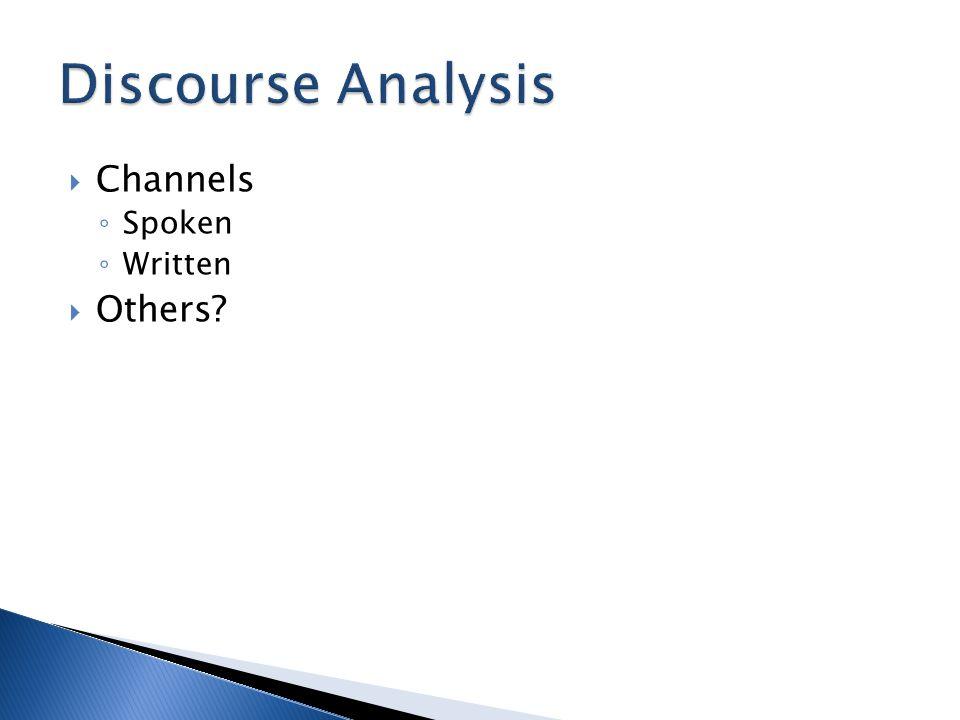  Channels ◦ Spoken ◦ Written  Others?
