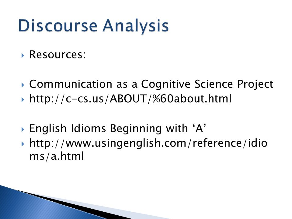  Resources:  Communication as a Cognitive Science Project  http://c-cs.us/ABOUT/%60about.html  English Idioms Beginning with 'A'  http://www.usingenglish.com/reference/idio ms/a.html