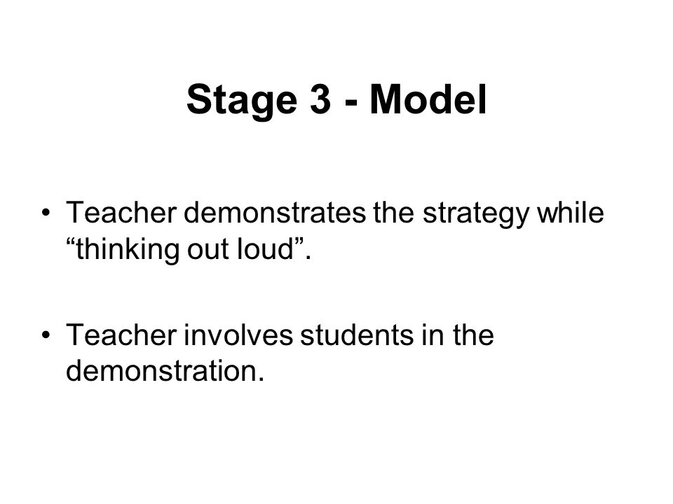 Stage 3 - Model Teacher demonstrates the strategy while thinking out loud .