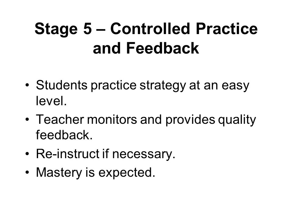 Stage 5 – Controlled Practice and Feedback Students practice strategy at an easy level.