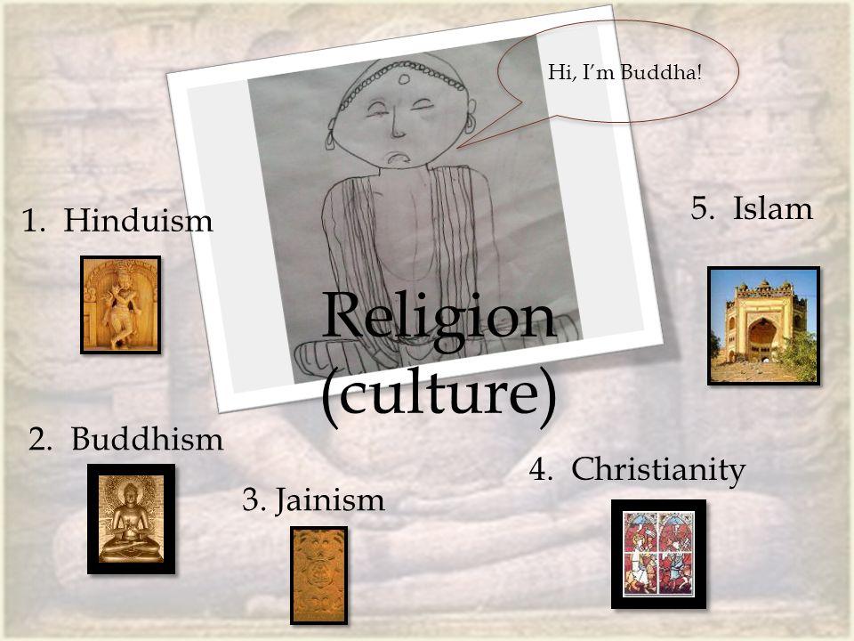 1. Hinduism 2. Buddhism 3. Jainism 4. Christianity 5. Islam Hi, I'm Buddha! Religion (culture)
