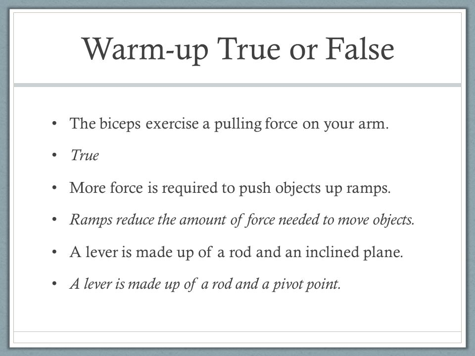 Warm-up True or False The biceps exercise a pulling force on your arm.