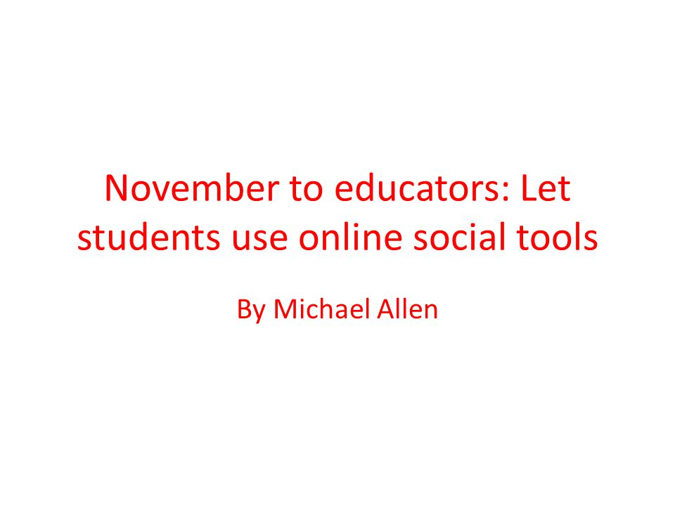 November to educators: Let students use online social tools By Michael Allen