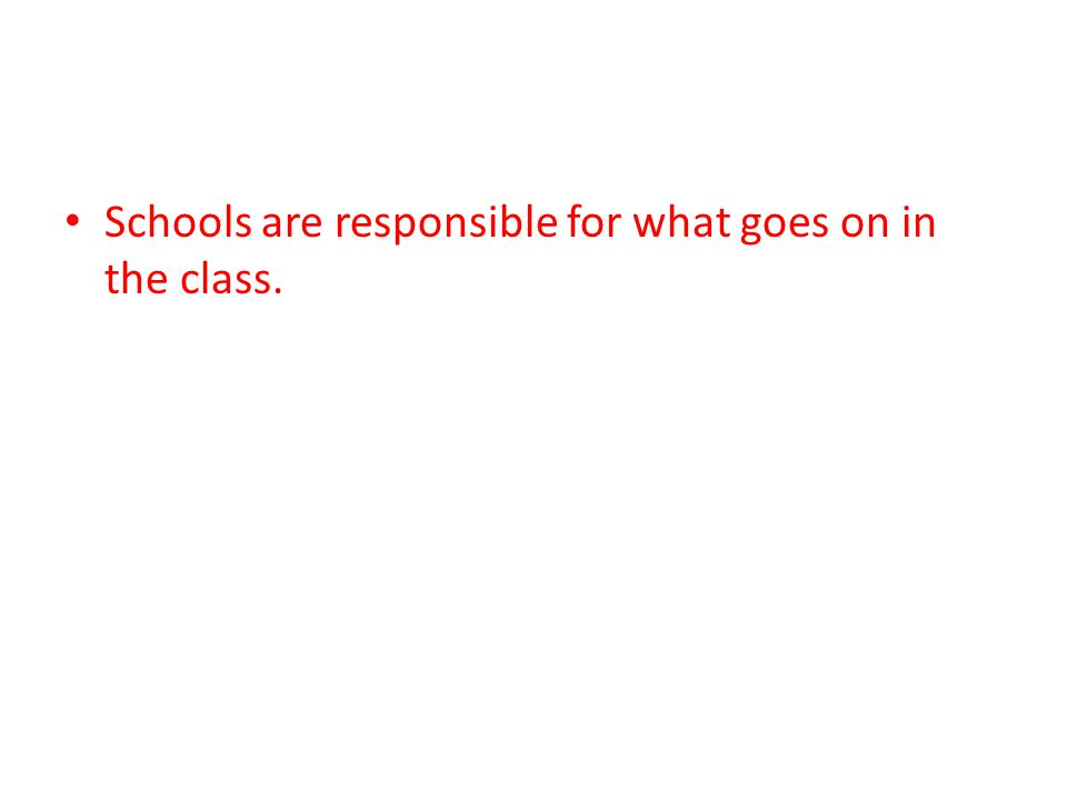 Schools are responsible for what goes on in the class.