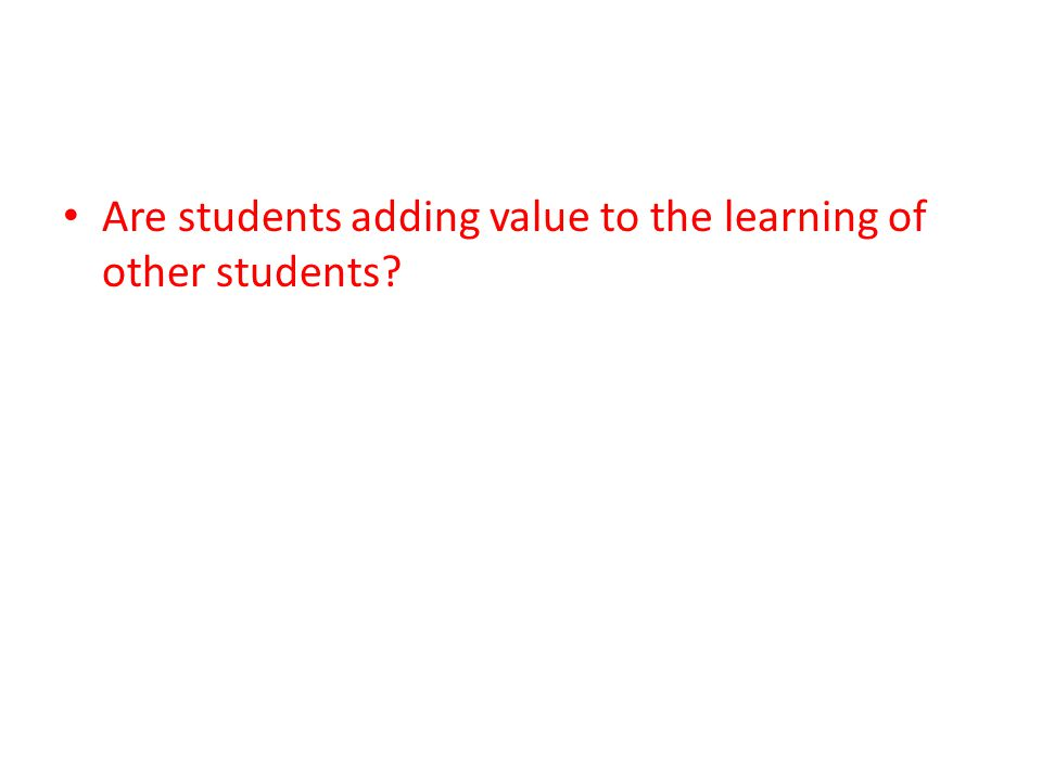 Are students adding value to the learning of other students