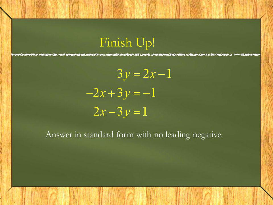 Finish Up! Answer in standard form with no leading negative.