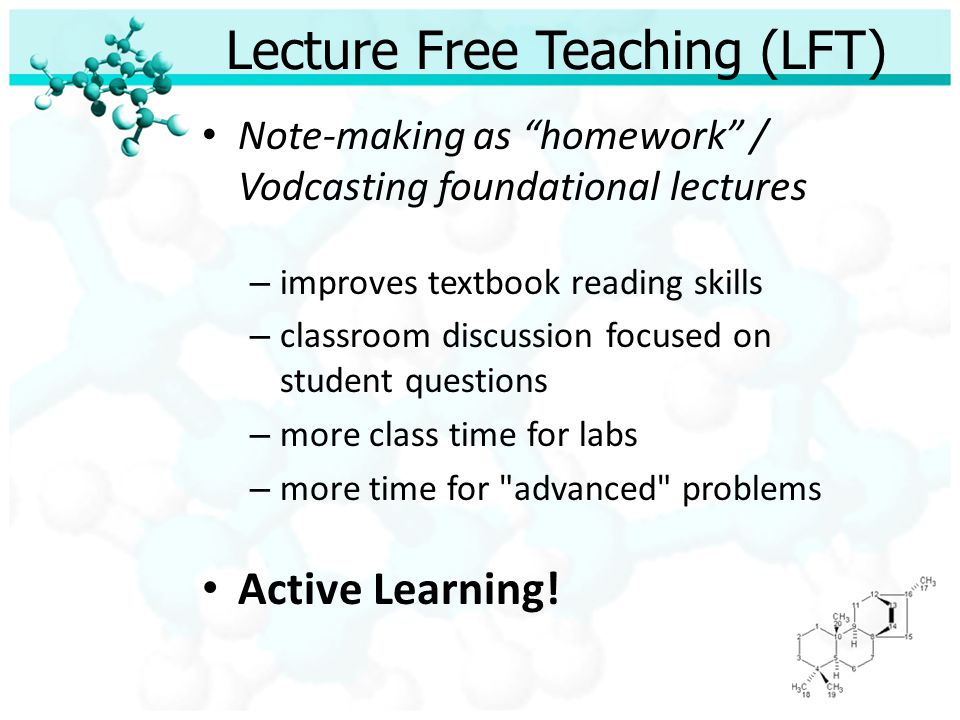 Lecture Free Teaching (LFT) Clear and concise objectives – Notes – Homework – Tests Mastery learning & standards-based grading are complementary LFT