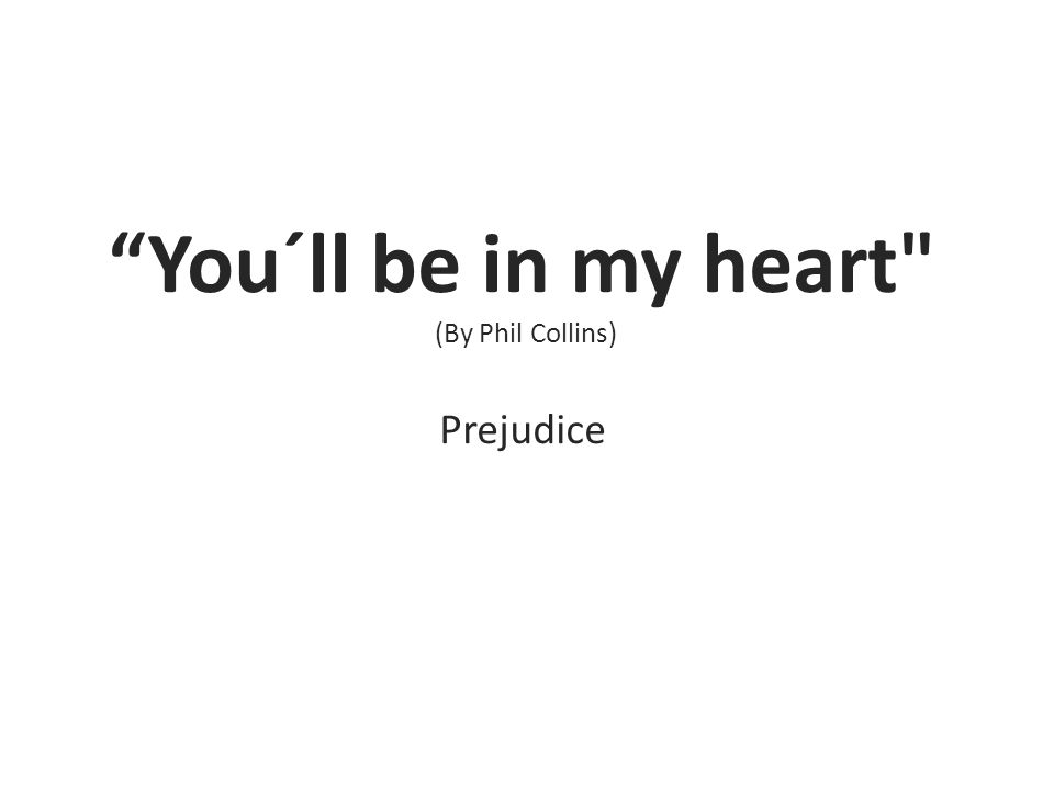 You´ll be in my heart (By Phil Collins) Prejudice