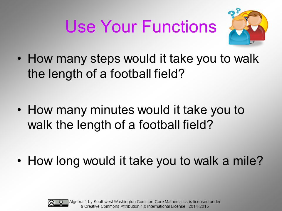 Use Your Functions How many steps would it take you to walk the length of a football field.