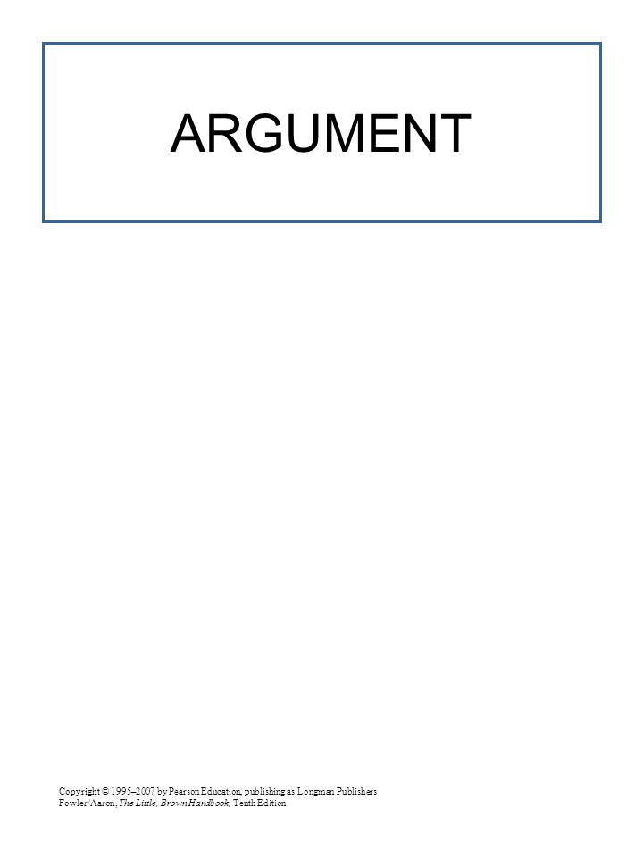 Copyright © 1995–2007 by Pearson Education, publishing as Longman Publishers Fowler/Aaron, The Little, Brown Handbook, Tenth Edition CHECKLIST FOR REVISING AN ARGUMENT 10.5a  Thesis  What is your thesis.