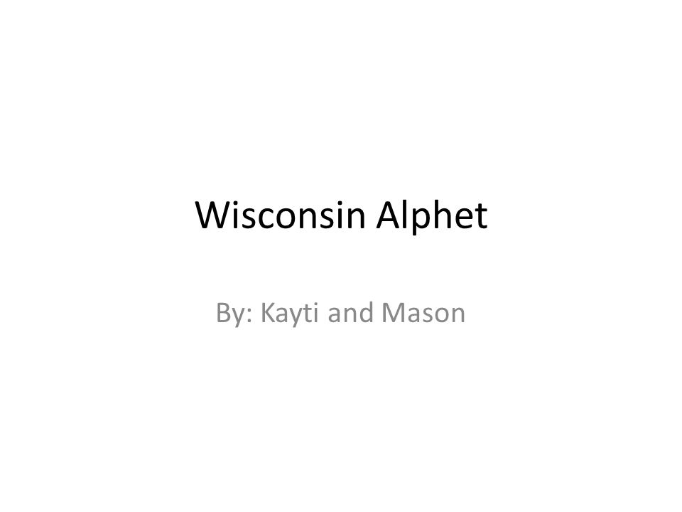 Wisconsin Alphet By: Kayti and Mason