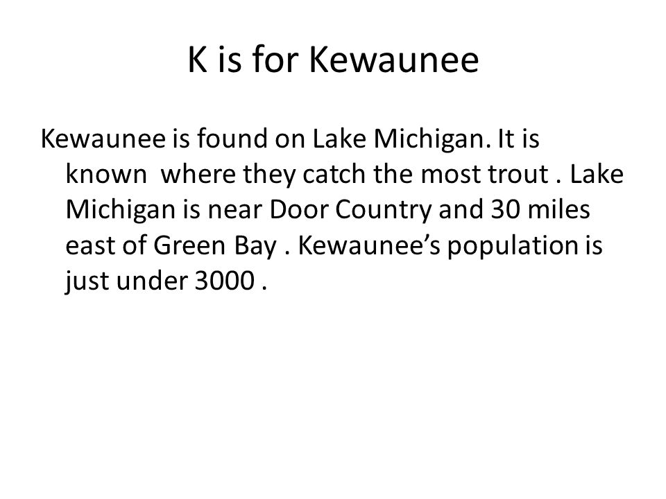 K is for Kewaunee Kewaunee is found on Lake Michigan.