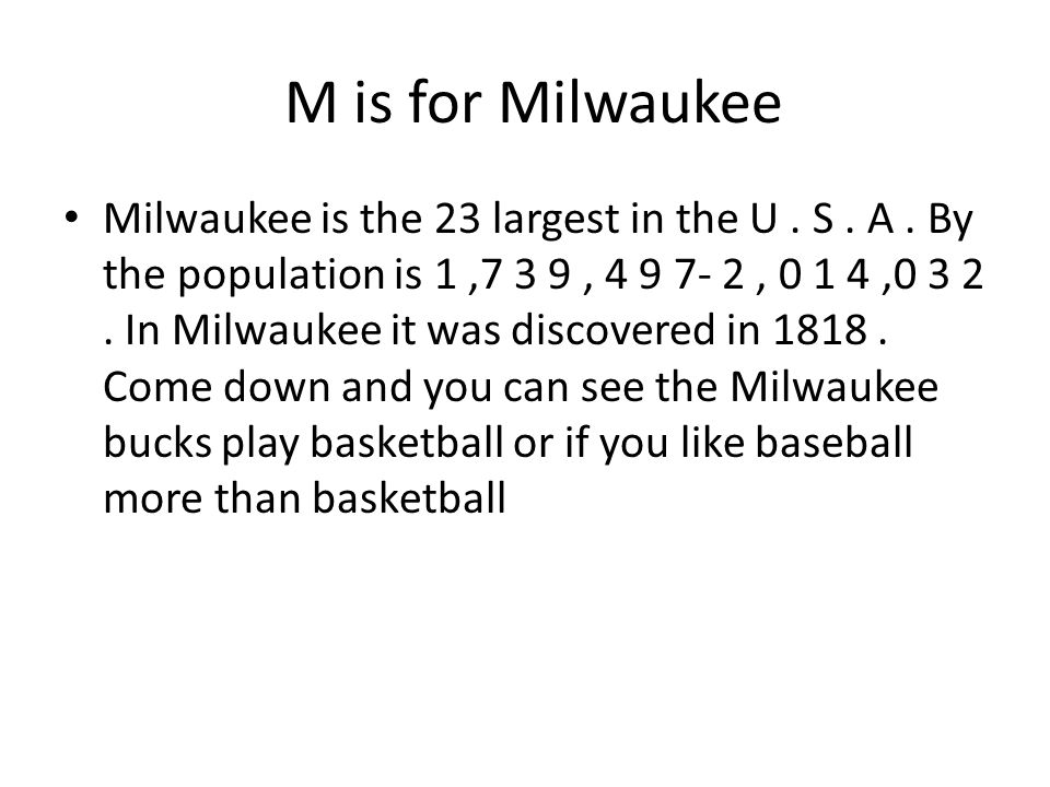 M is for Milwaukee Milwaukee is the 23 largest in the U.