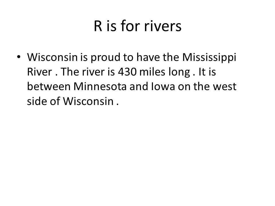 R is for rivers Wisconsin is proud to have the Mississippi River.