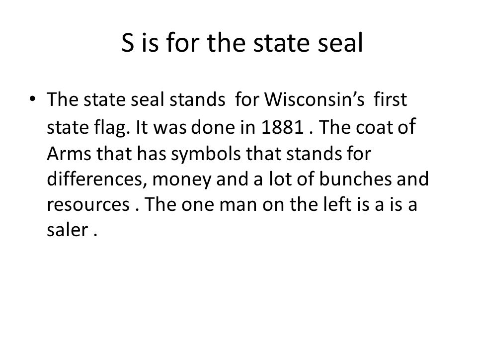 S is for the state seal The state seal stands for Wisconsin's first state flag.