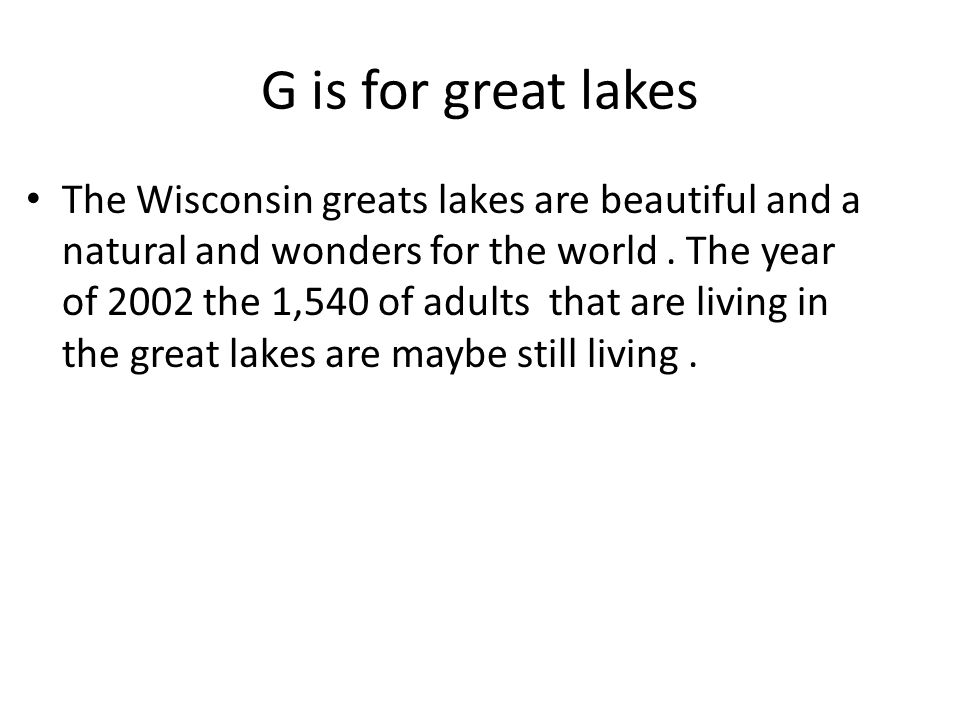 G is for great lakes The Wisconsin greats lakes are beautiful and a natural and wonders for the world.