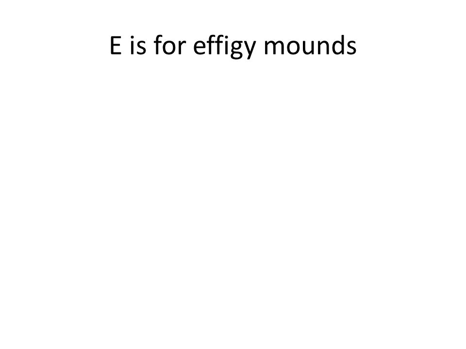 E is for effigy mounds