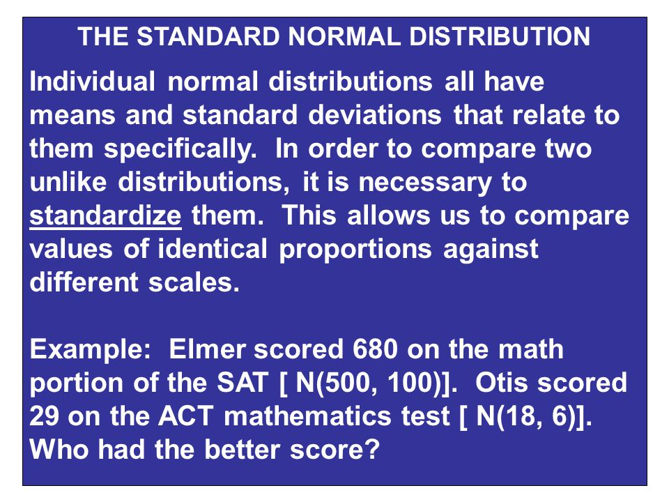THE STANDARD NORMAL DISTRIBUTION Individual normal distributions all have means and standard deviations that relate to them specifically.