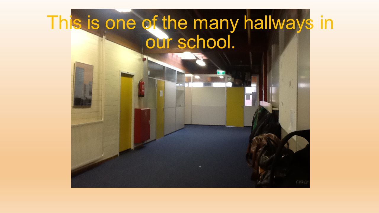 This is one of the many hallways in our school.
